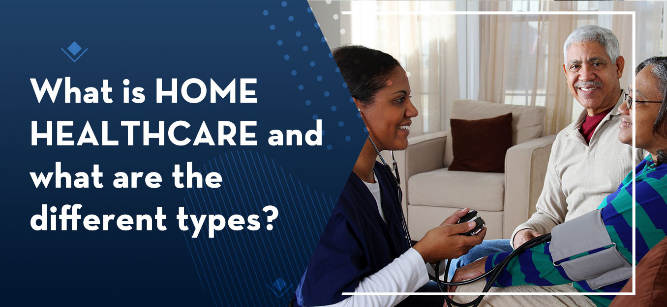 What is home healthcare and what are the different types