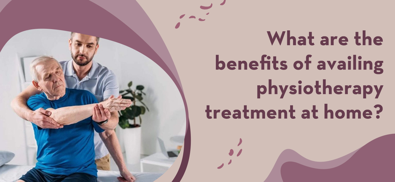 What Are The Benefits Of Availing Physiotherapy Treatment At Home