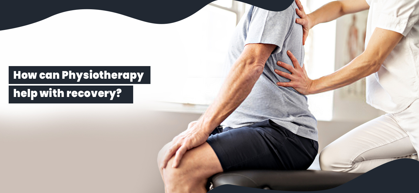 How can Physiotherapy help with recovery