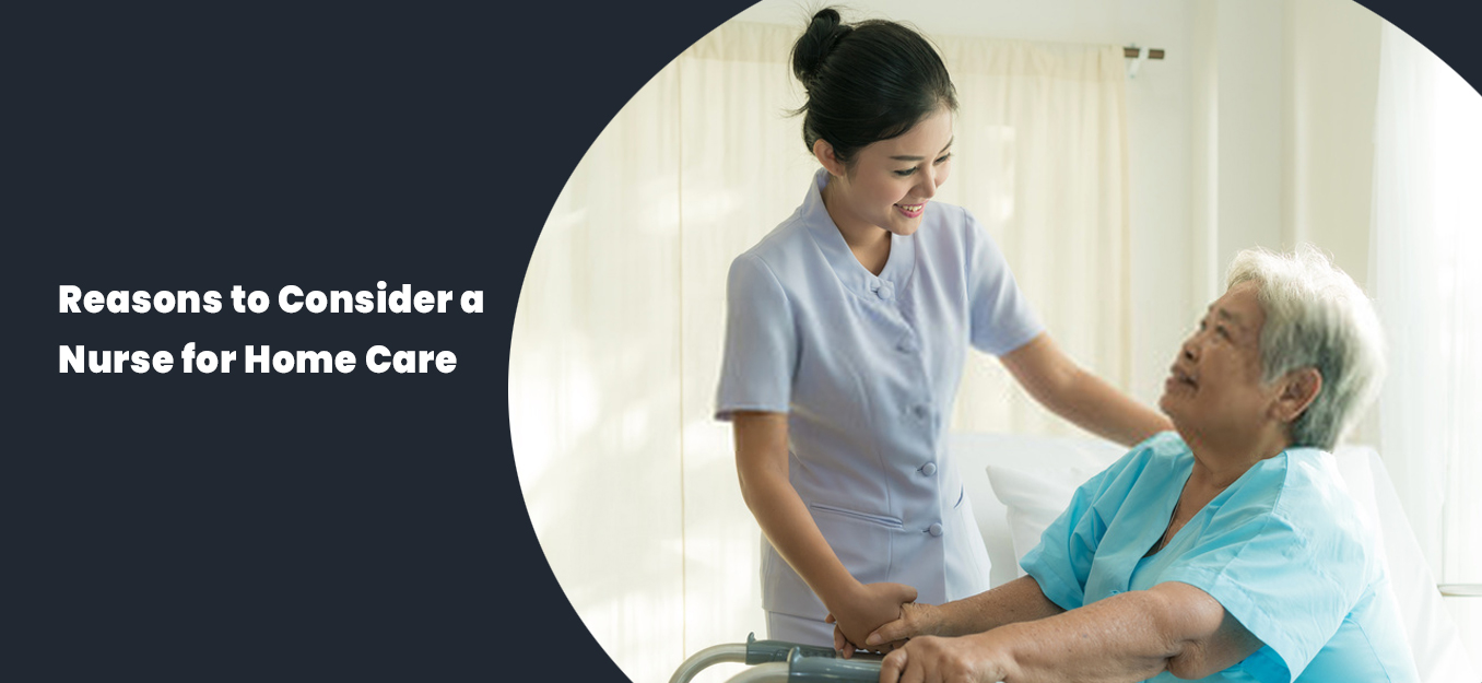 Reasons to consider a nurse for home care