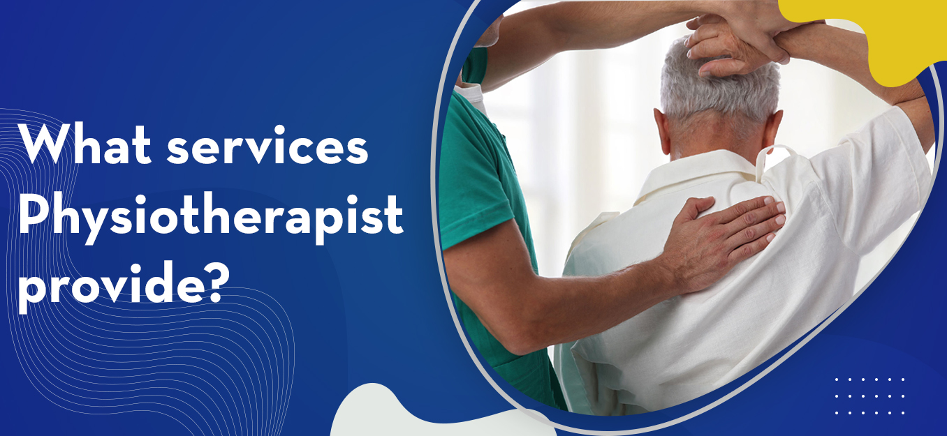 What services Physiotherapist provide?