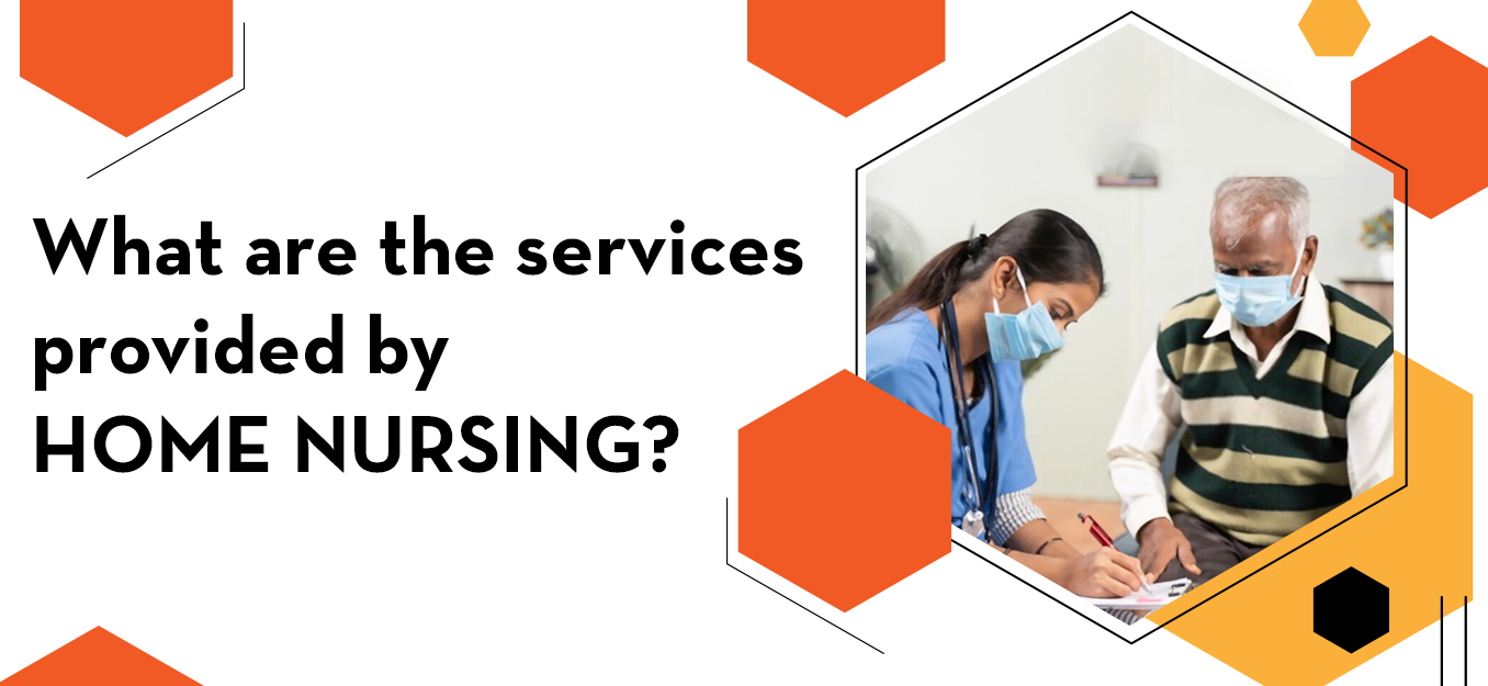 What are the services provided by home nursing?